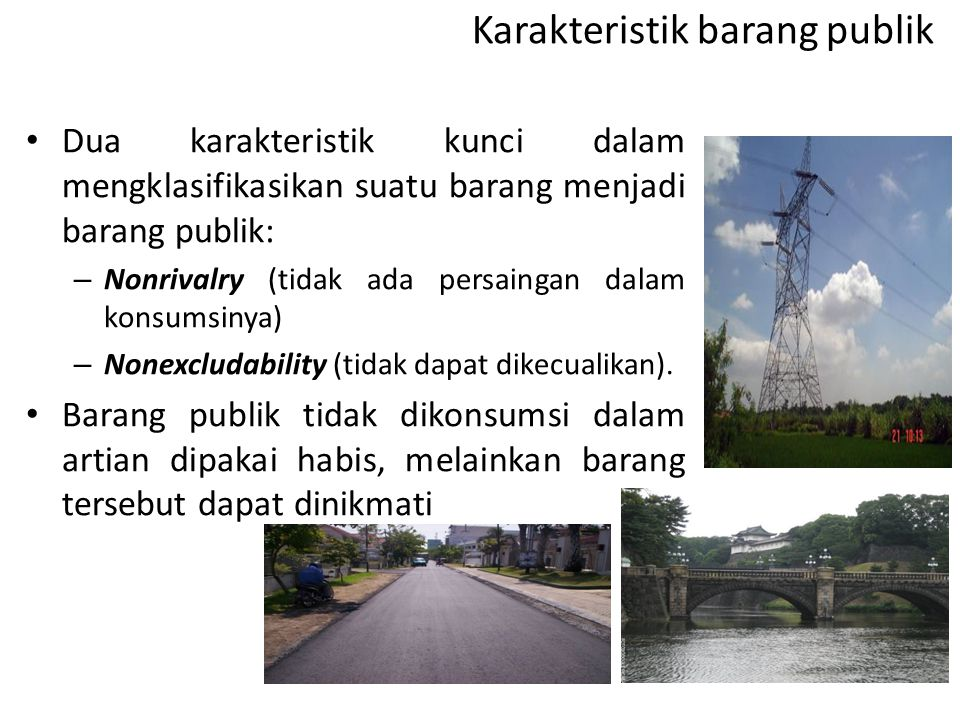 Karakteristik barang publik • Dua karakteristik kunci dalam mengklasifikasikan suatu barang menjadi barang publik: – Nonrivalry (tidak ada persaingan