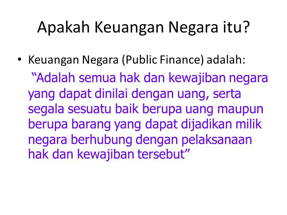 """Apakah Keuangan Negara itu? • Keuangan Negara (Public Finance) adalah: """"Adalah semua hak dan kewajiban negara yang dapat dinilai dengan uang, serta se"""