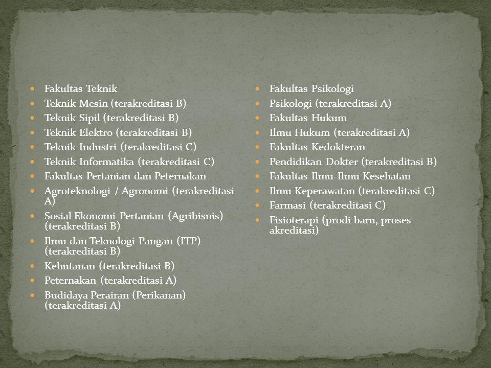  Fakultas Teknik  Teknik Mesin (terakreditasi B)  Teknik Sipil (terakreditasi B)  Teknik Elektro (terakreditasi B)  Teknik Industri (terakreditas