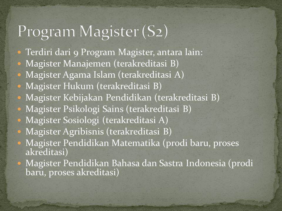  Terdiri dari 9 Program Magister, antara lain:  Magister Manajemen (terakreditasi B)  Magister Agama Islam (terakreditasi A)  Magister Hukum (terakreditasi B)  Magister Kebijakan Pendidikan (terakreditasi B)  Magister Psikologi Sains (terakreditasi B)  Magister Sosiologi (terakreditasi A)  Magister Agribisnis (terakreditasi B)  Magister Pendidikan Matematika (prodi baru, proses akreditasi)  Magister Pendidikan Bahasa dan Sastra Indonesia (prodi baru, proses akreditasi)