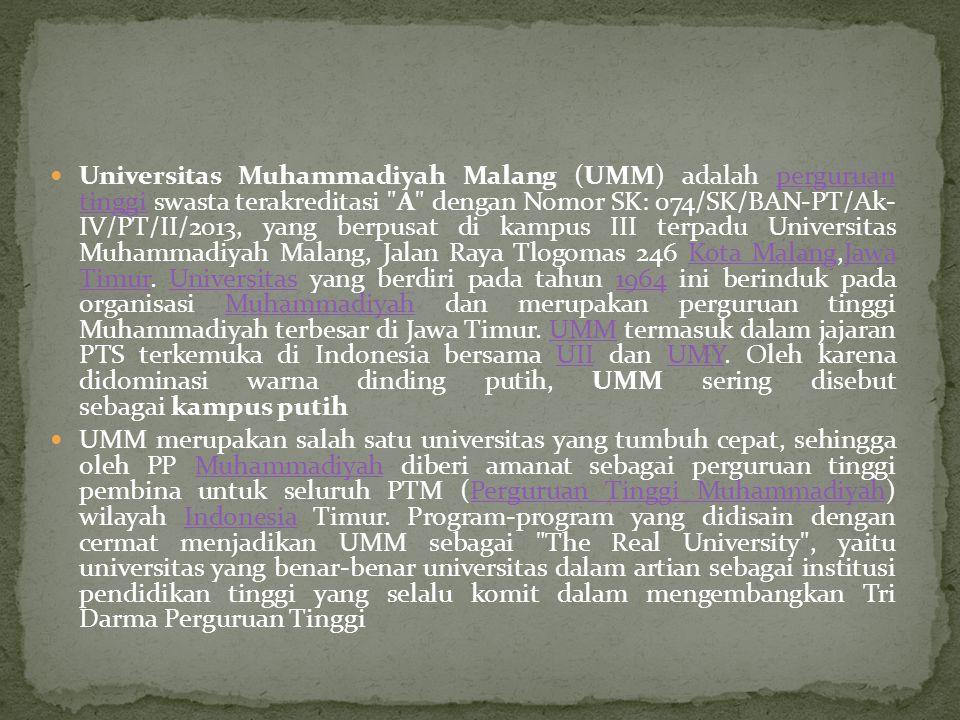 Universitas Muhammadiyah Malang (UMM) adalah perguruan tinggi swasta terakreditasi A dengan Nomor SK: 074/SK/BAN-PT/Ak- IV/PT/II/2013, yang berpusat di kampus III terpadu Universitas Muhammadiyah Malang, Jalan Raya Tlogomas 246 Kota Malang,Jawa Timur.