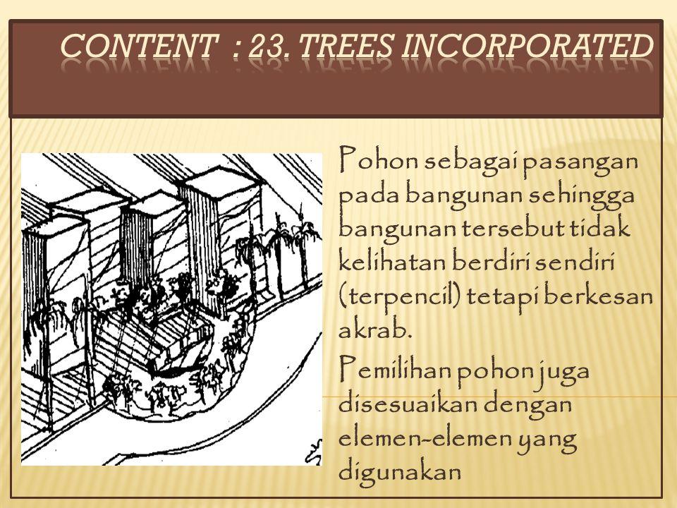 Pohon sebagai pasangan pada bangunan sehingga bangunan tersebut tidak kelihatan berdiri sendiri (terpencil) tetapi berkesan akrab. Pemilihan pohon jug