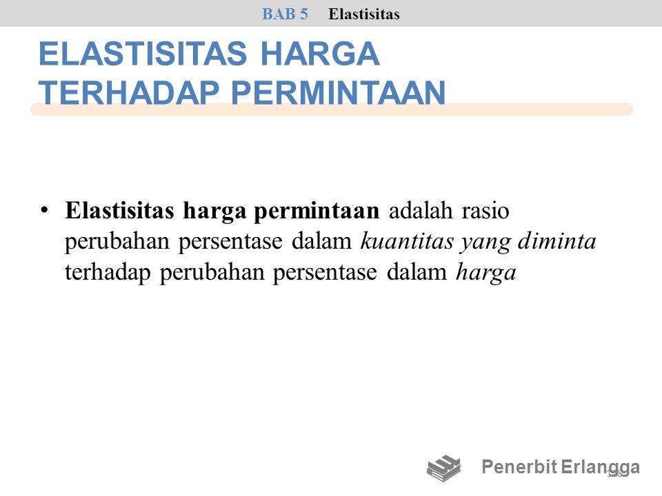ELASTISITAS HARGA TERHADAP PERMINTAAN • Elastisitas harga permintaan adalah rasio perubahan persentase dalam kuantitas yang diminta terhadap perubahan