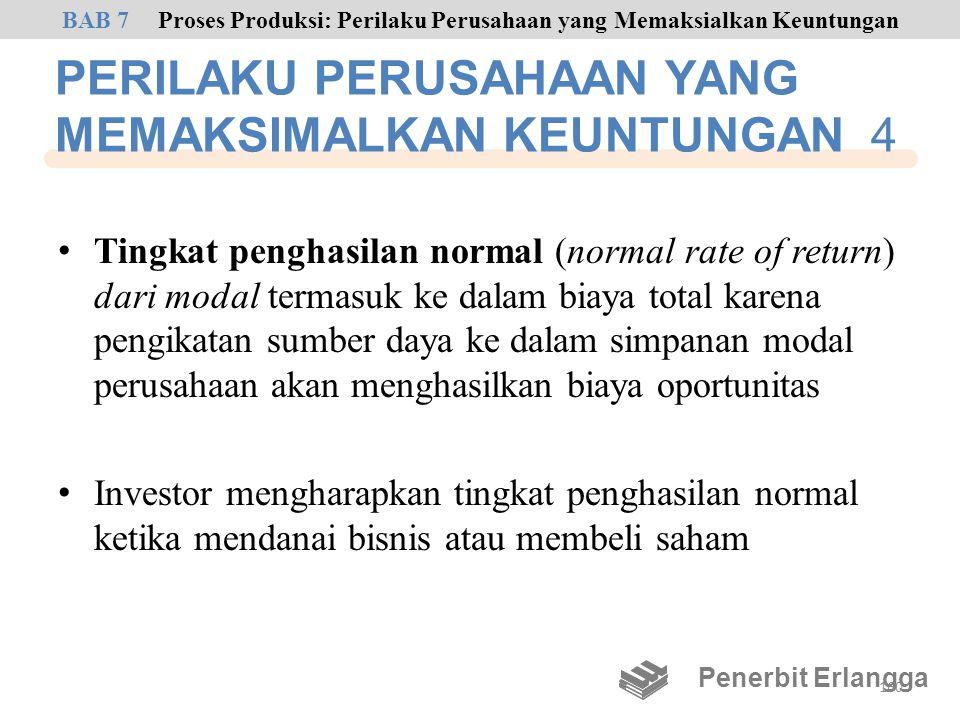 PERILAKU PERUSAHAAN YANG MEMAKSIMALKAN KEUNTUNGAN 4 • Tingkat penghasilan normal (normal rate of return) dari modal termasuk ke dalam biaya total kare
