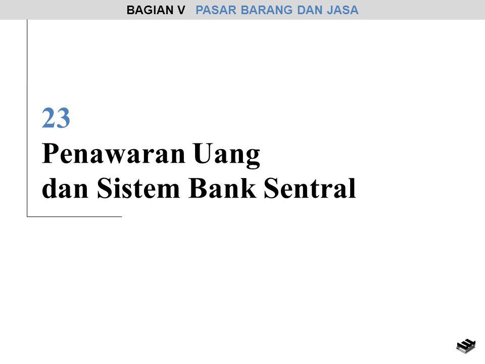 23 Penawaran Uang dan Sistem Bank Sentral BAGIAN V PASAR BARANG DAN JASA