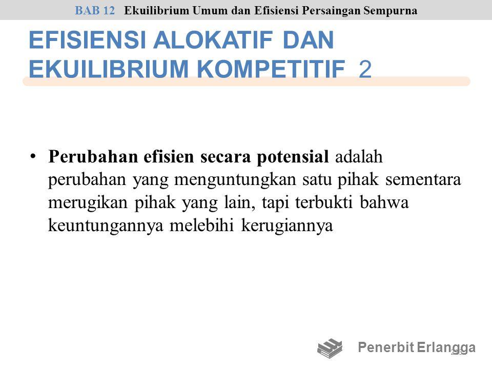 EFISIENSI ALOKATIF DAN EKUILIBRIUM KOMPETITIF 2 • Perubahan efisien secara potensial adalah perubahan yang menguntungkan satu pihak sementara merugika