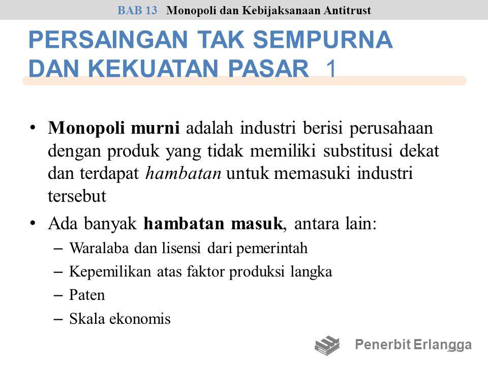 PERSAINGAN TAK SEMPURNA DAN KEKUATAN PASAR 1 • Monopoli murni adalah industri berisi perusahaan dengan produk yang tidak memiliki substitusi dekat dan