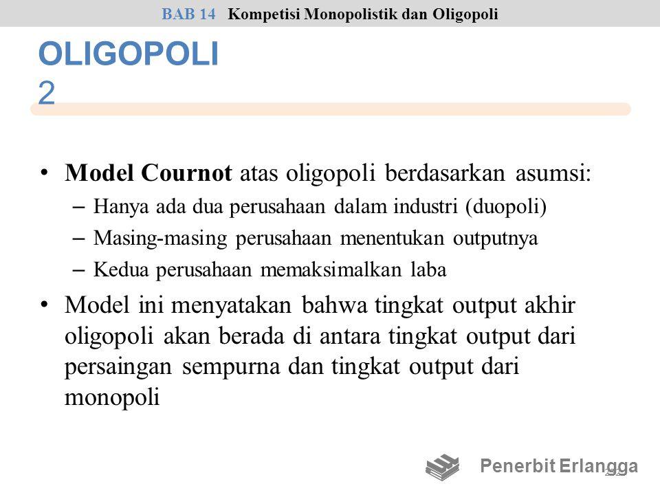 OLIGOPOLI 2 • Model Cournot atas oligopoli berdasarkan asumsi: – Hanya ada dua perusahaan dalam industri (duopoli) – Masing-masing perusahaan menentuk