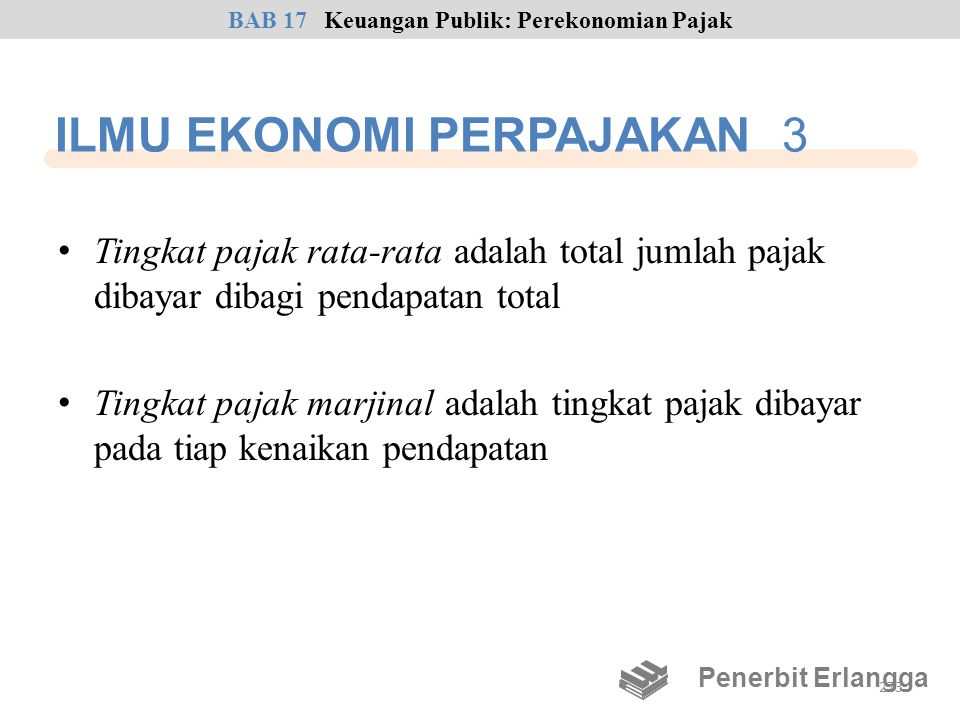 ILMU EKONOMI PERPAJAKAN 3 • Tingkat pajak rata-rata adalah total jumlah pajak dibayar dibagi pendapatan total • Tingkat pajak marjinal adalah tingkat