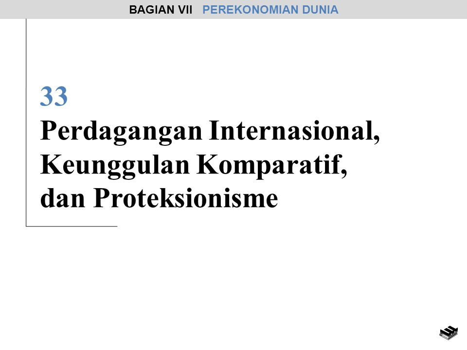 33 Perdagangan Internasional, Keunggulan Komparatif, dan Proteksionisme BAGIAN VII PEREKONOMIAN DUNIA