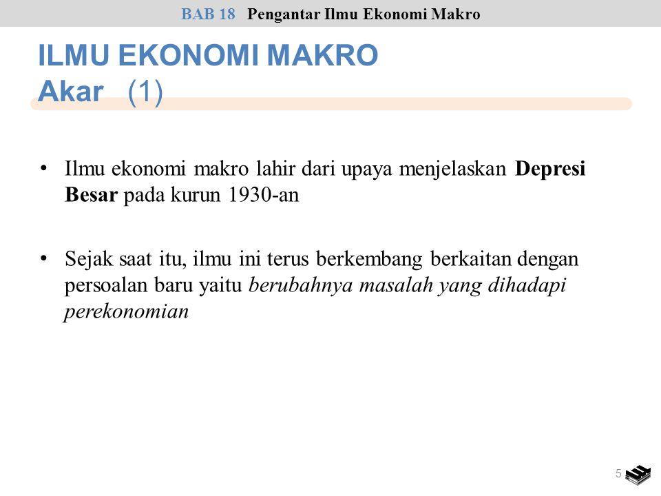 • Ilmu ekonomi makro lahir dari upaya menjelaskan Depresi Besar pada kurun 1930-an • Sejak saat itu, ilmu ini terus berkembang berkaitan dengan persoa