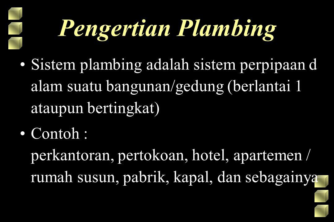 Pengertian Plambing •Sistem plambing adalah sistem perpipaan d alam suatu bangunan/gedung (berlantai 1 ataupun bertingkat) •Contoh : perkantoran, pert