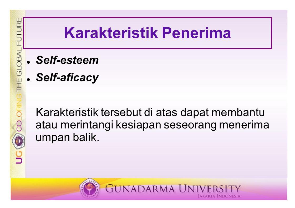 Karakteristik Penerima  Self-esteem  Self-aficacy Karakteristik tersebut di atas dapat membantu atau merintangi kesiapan seseorang menerima umpan ba