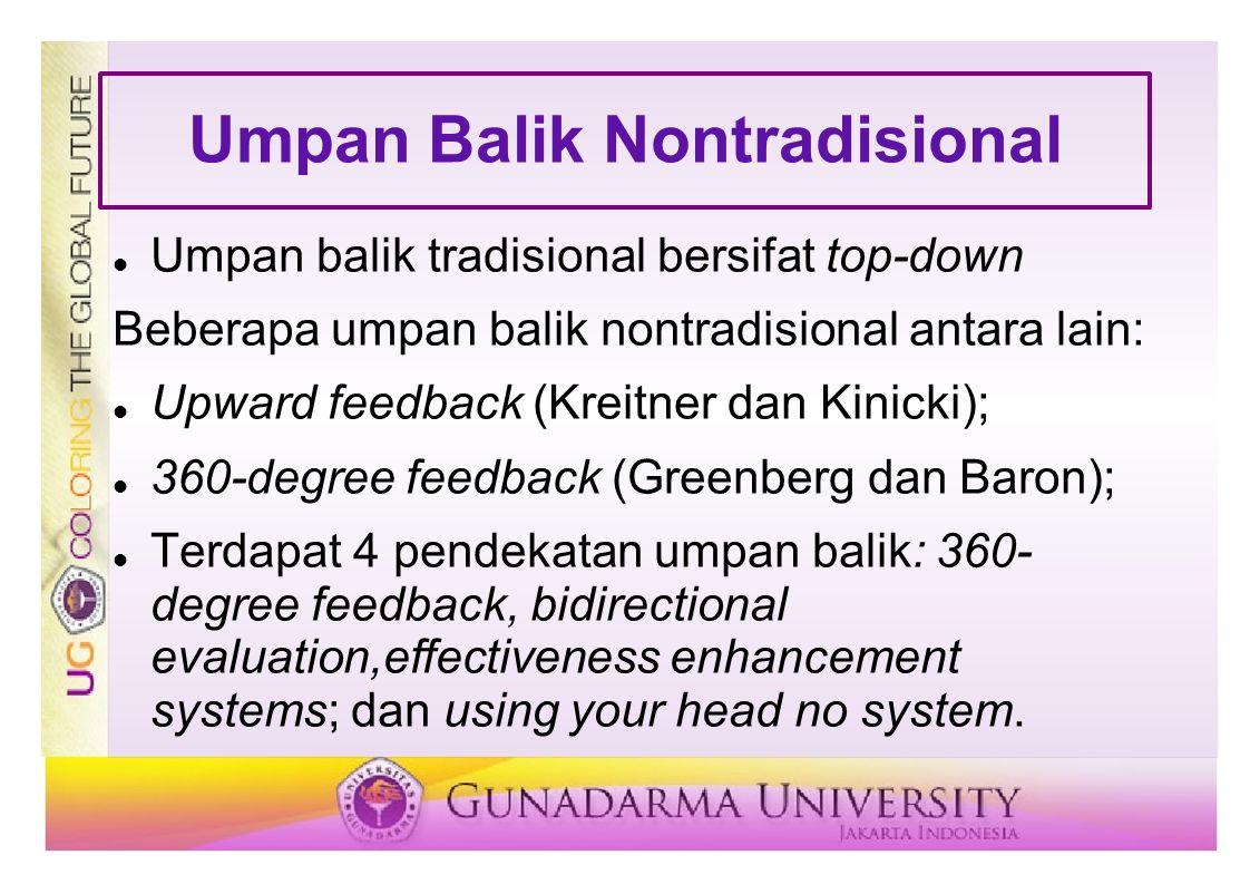 Umpan Balik Nontradisional  Umpan balik tradisional bersifat top-down Beberapa umpan balik nontradisional antara lain:  Upward feedback (Kreitner da
