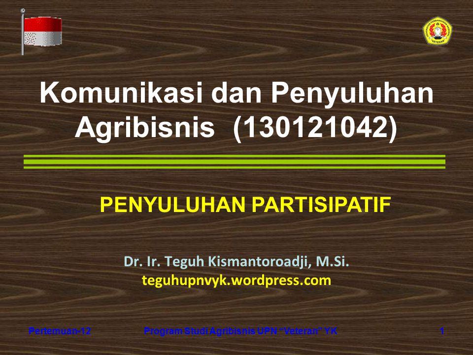 "1Pertemuan-12Program Studi Agribisnis UPN ""Veteran"" YK Komunikasi dan Penyuluhan Agribisnis (130121042) Dr. Ir. Teguh Kismantoroadji, M.Si. teguhupnvy"