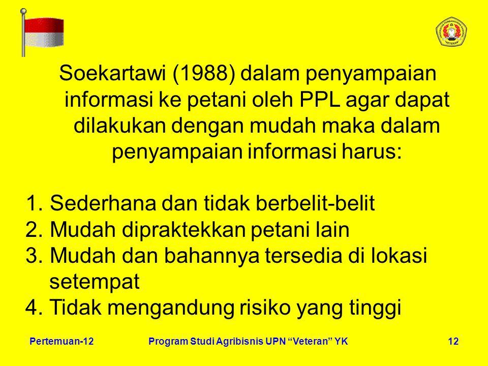 12Pertemuan-12Program Studi Agribisnis UPN Veteran YK Soekartawi (1988) dalam penyampaian informasi ke petani oleh PPL agar dapat dilakukan dengan mudah maka dalam penyampaian informasi harus: 1.