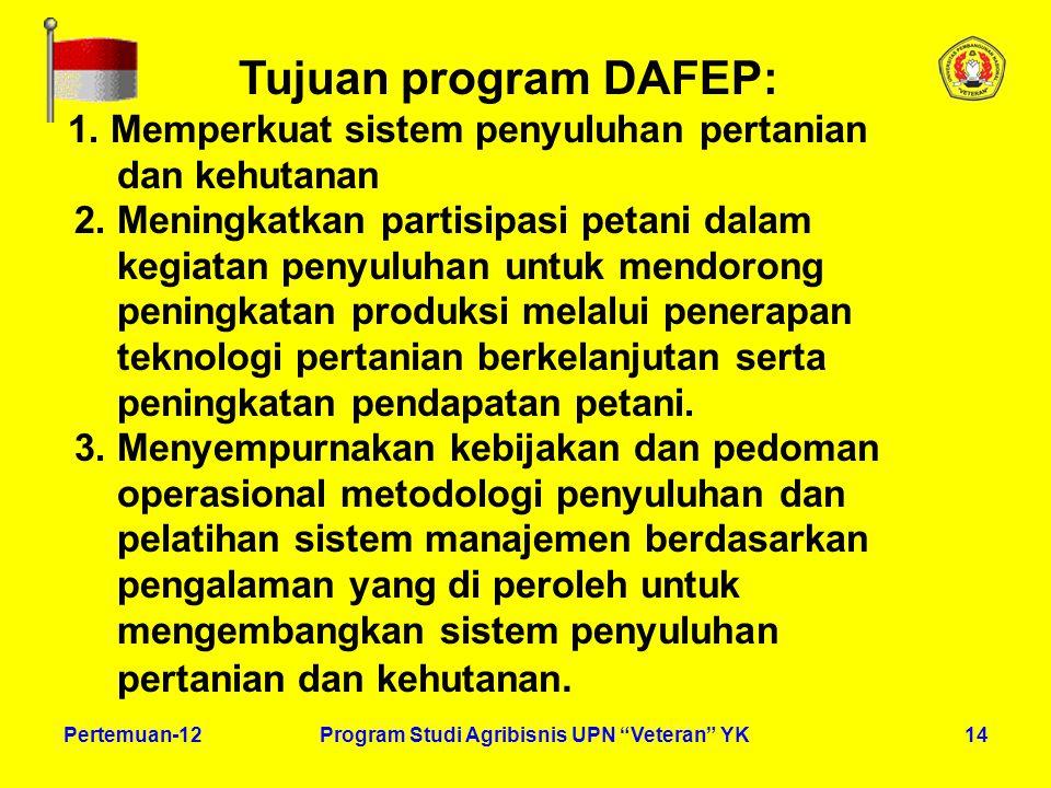 """14Pertemuan-12Program Studi Agribisnis UPN """"Veteran"""" YK Tujuan program DAFEP: 1. Memperkuat sistem penyuluhan pertanian dan kehutanan 2. Meningkatkan"""