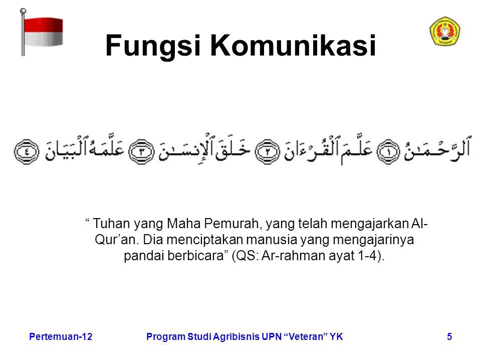 """5Pertemuan-12Program Studi Agribisnis UPN """"Veteran"""" YK Fungsi Komunikasi """" Tuhan yang Maha Pemurah, yang telah mengajarkan Al- Qur'an. Dia menciptakan"""