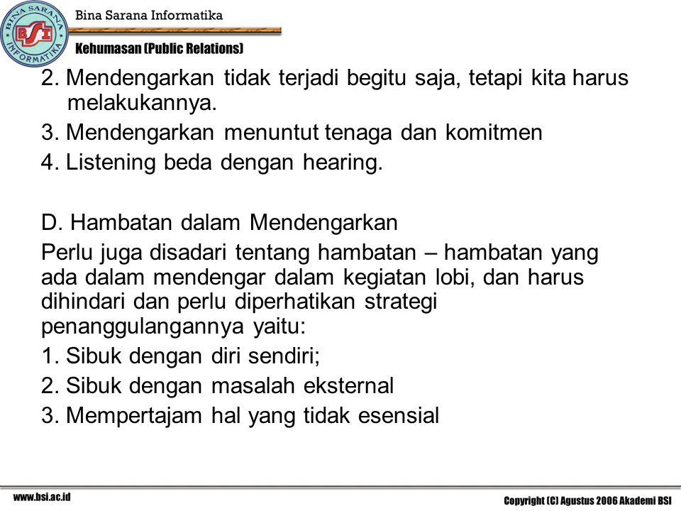 2. Mendengarkan tidak terjadi begitu saja, tetapi kita harus melakukannya. 3. Mendengarkan menuntut tenaga dan komitmen 4. Listening beda dengan heari