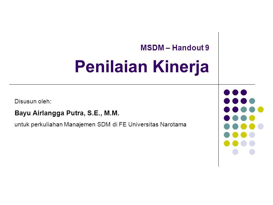 MSDM – Handout 9 Penilaian Kinerja Disusun oleh: Bayu Airlangga Putra, S.E., M.M.