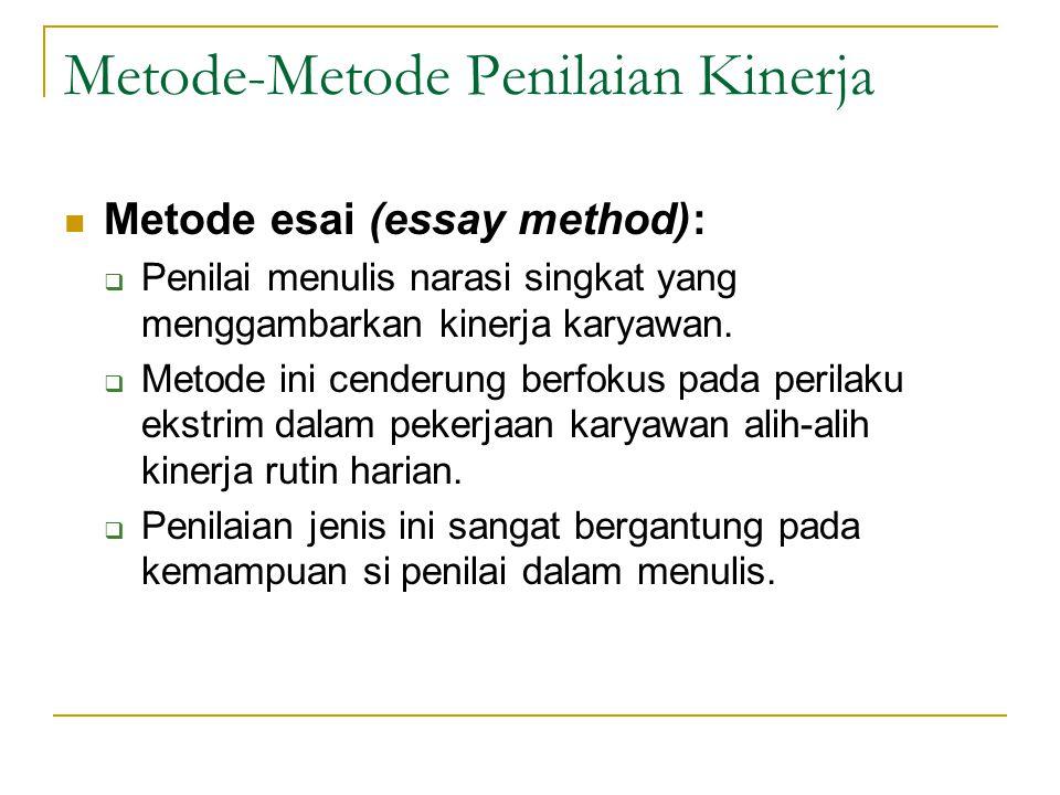 Metode-Metode Penilaian Kinerja  Metode esai (essay method):  Penilai menulis narasi singkat yang menggambarkan kinerja karyawan.