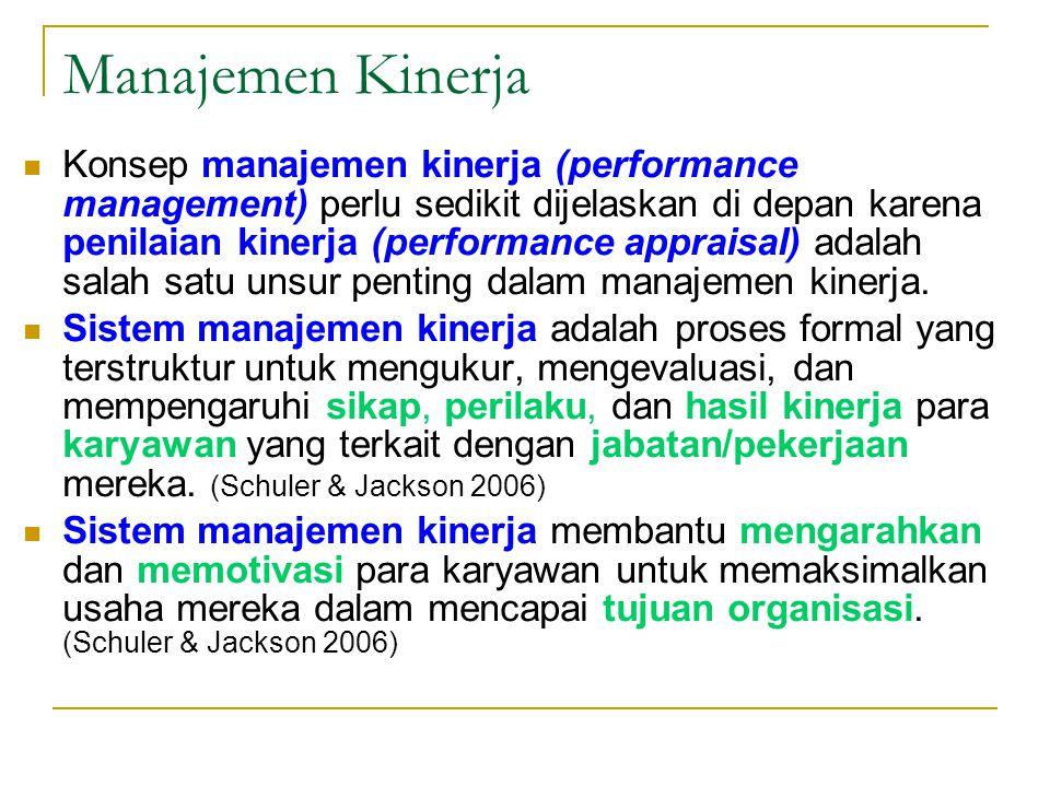 Manajemen Kinerja  Konsep manajemen kinerja (performance management) perlu sedikit dijelaskan di depan karena penilaian kinerja (performance appraisal) adalah salah satu unsur penting dalam manajemen kinerja.