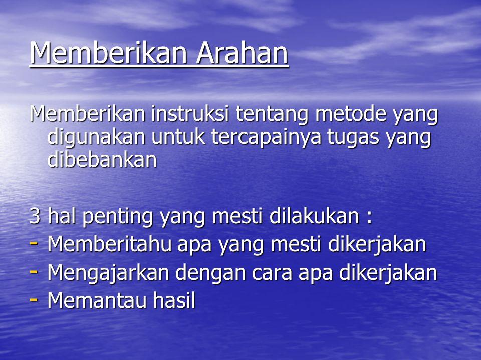 Memberikan Arahan Memberikan instruksi tentang metode yang digunakan untuk tercapainya tugas yang dibebankan 3 hal penting yang mesti dilakukan : - Me