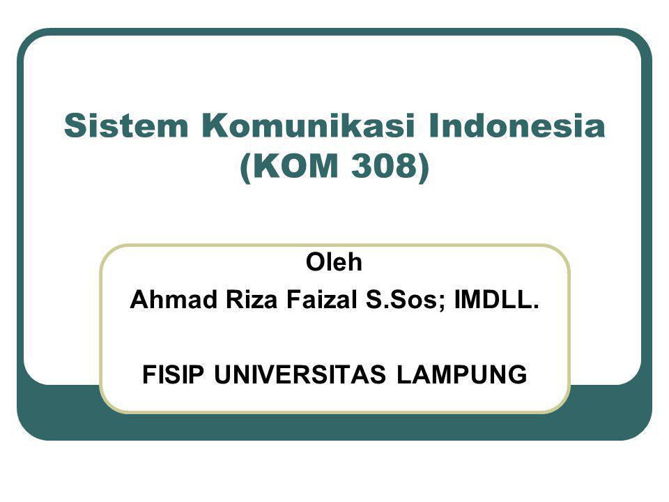 Sistem Komunikasi Indonesia (KOM 308) Oleh Ahmad Riza Faizal S.Sos; IMDLL.