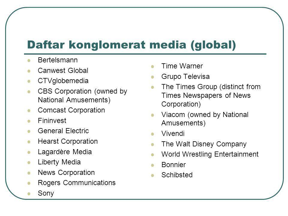 Konglomerasi media secara global 1.Bertelsmann's: RTL, +Jahr, Direct Group, Random House 2.