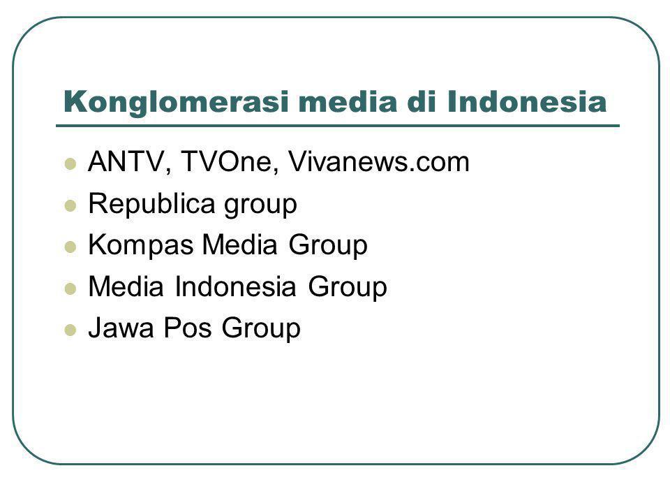 Konglomerasi media di Indonesia  ANTV, TVOne, Vivanews.com  Republica group  Kompas Media Group  Media Indonesia Group  Jawa Pos Group