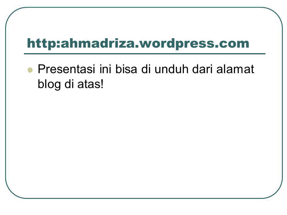 http:ahmadriza.wordpress.com  Presentasi ini bisa di unduh dari alamat blog di atas!