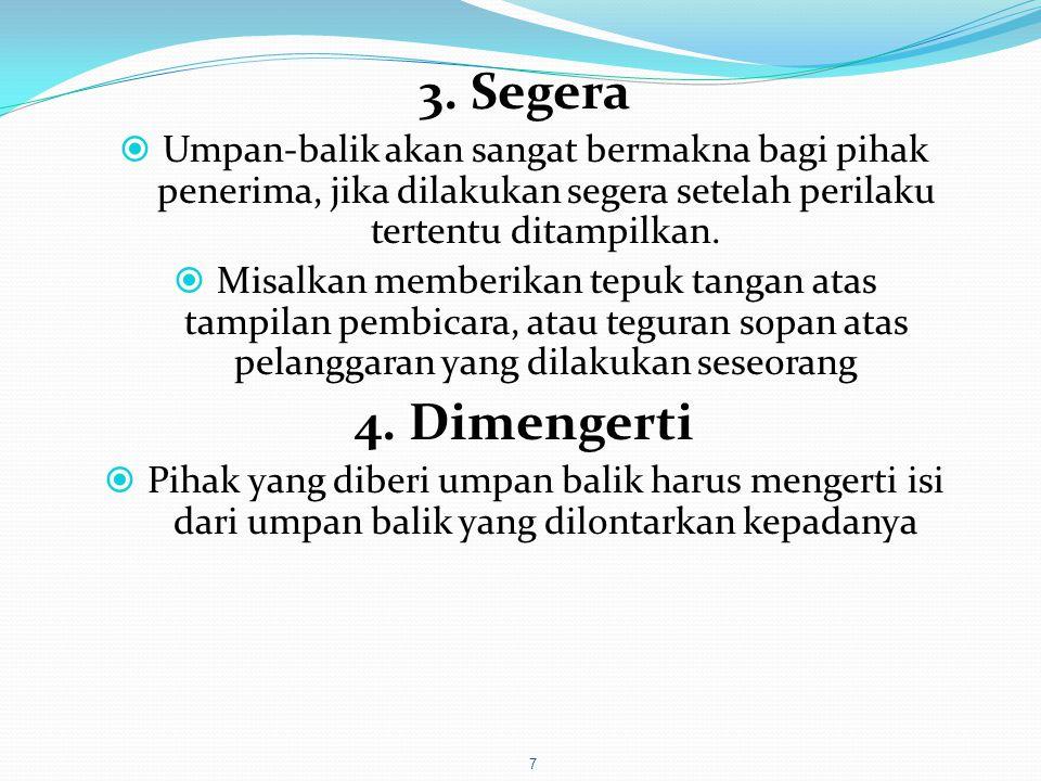 3. Segera  Umpan-balik akan sangat bermakna bagi pihak penerima, jika dilakukan segera setelah perilaku tertentu ditampilkan.  Misalkan memberikan t