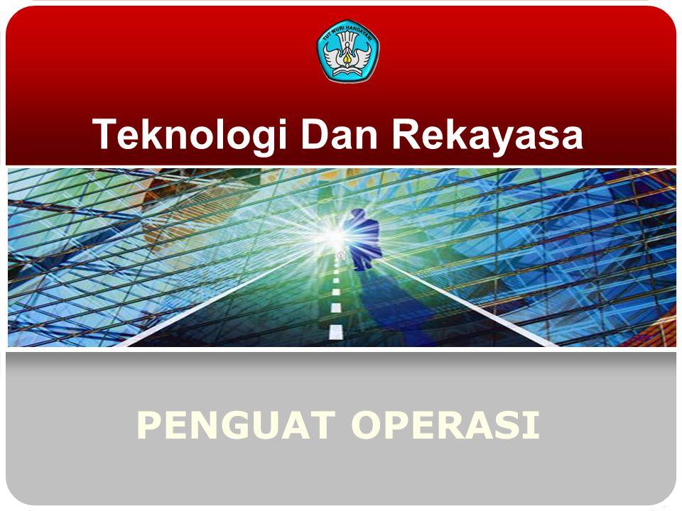 Teknologi Dan Rekayasa PENGUAT OPERASI