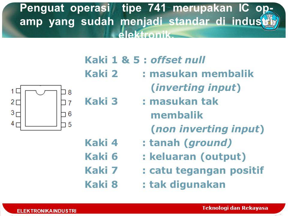 Penguat operasi tipe 741 merupakan IC op- amp yang sudah menjadi standar di industri elektronik. Kaki 1 & 5 : offset null Kaki 2: masukan membalik (in