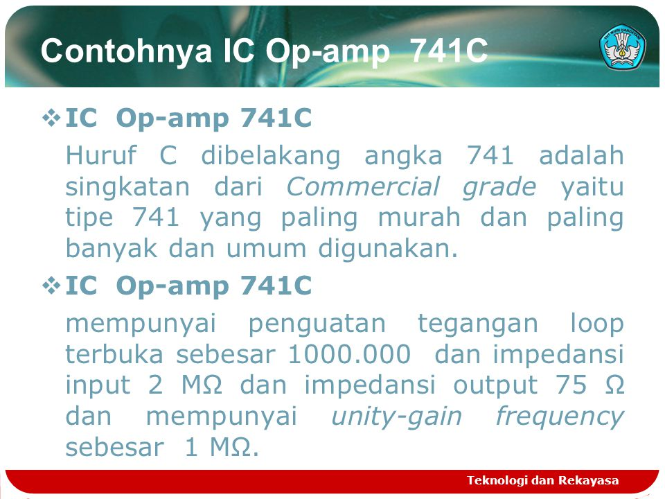 Contohnya IC Op-amp 741C  IC Op-amp 741C Huruf C dibelakang angka 741 adalah singkatan dari Commercial grade yaitu tipe 741 yang paling murah dan paling banyak dan umum digunakan.