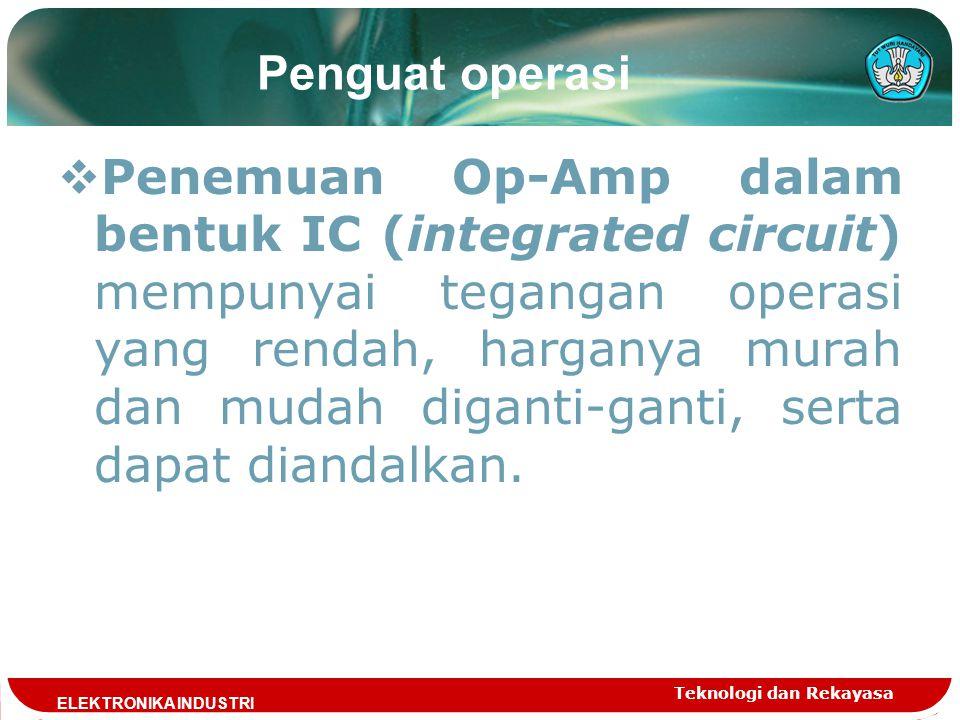  Penemuan Op-Amp dalam bentuk IC (integrated circuit) mempunyai tegangan operasi yang rendah, harganya murah dan mudah diganti-ganti, serta dapat diandalkan.