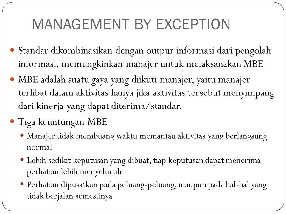 MANAGEMENT BY EXCEPTION  Standar dikombinasikan dengan outpur informasi dari pengolah informasi, memungkinkan manajer untuk melaksanakan MBE  MBE ad