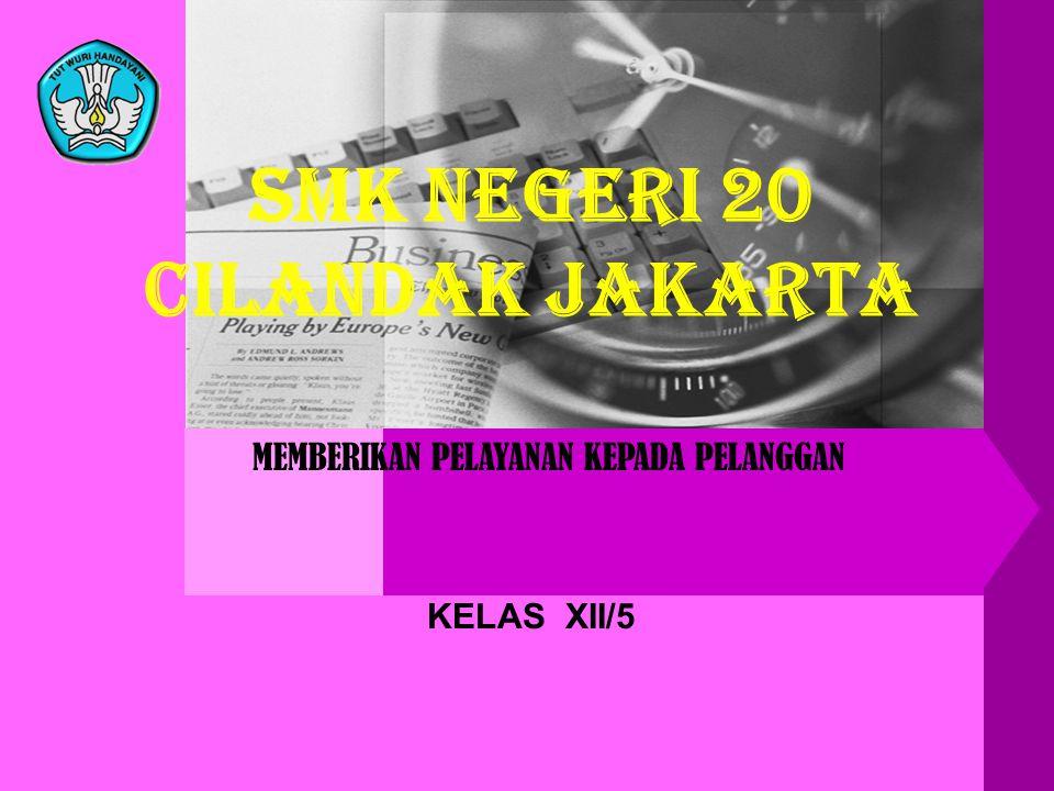 MEMBERIKAN PELAYANAN KEPADA PELANGGAN KELAS XII/5 SMK NEGERI 20 CILANDAK JAKARTA