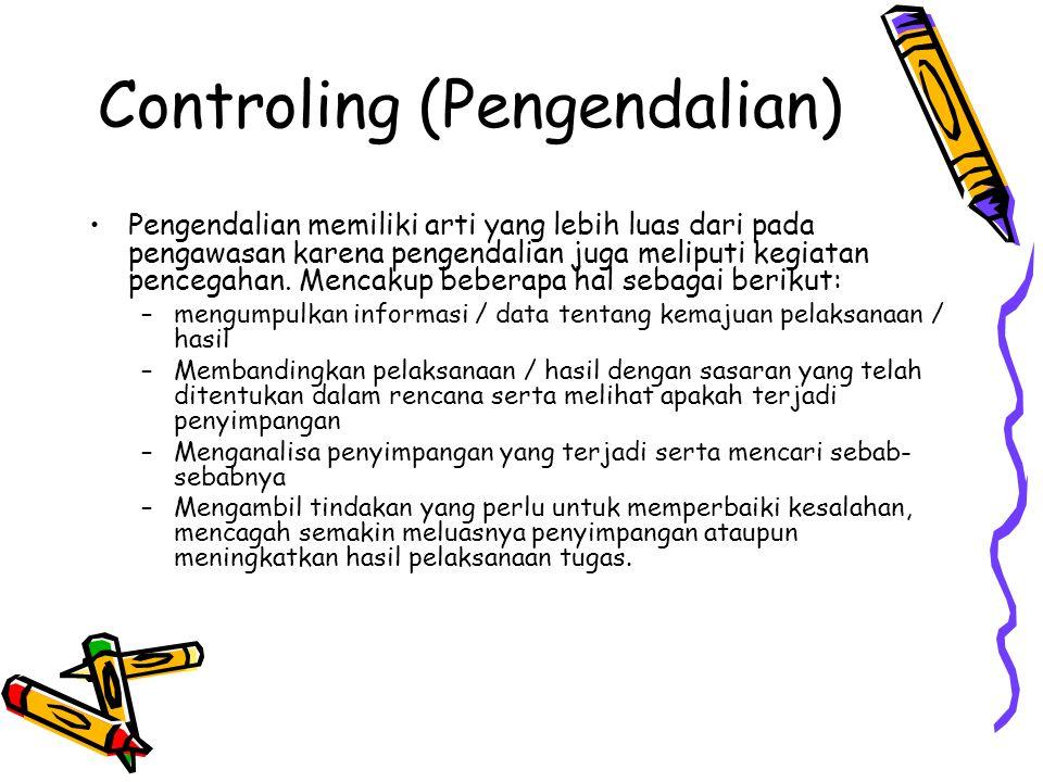 Controling (Pengendalian) •Pengendalian memiliki arti yang lebih luas dari pada pengawasan karena pengendalian juga meliputi kegiatan pencegahan. Menc