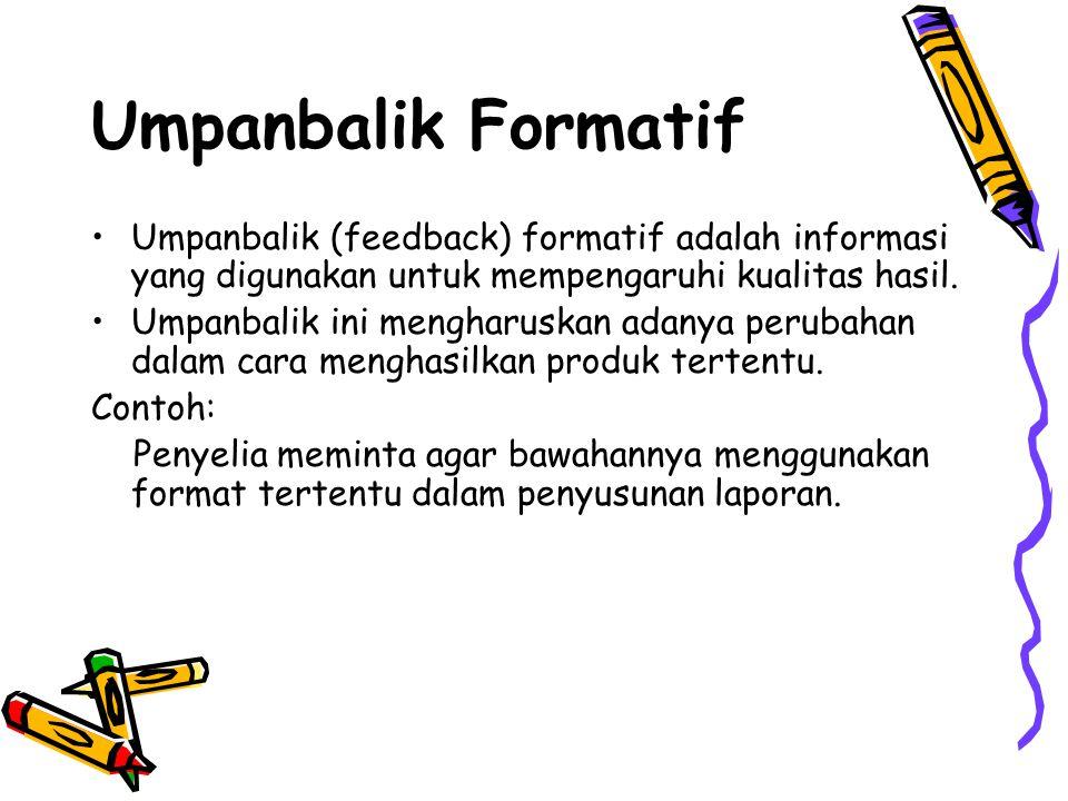 Umpanbalik Formatif •Umpanbalik (feedback) formatif adalah informasi yang digunakan untuk mempengaruhi kualitas hasil. •Umpanbalik ini mengharuskan ad