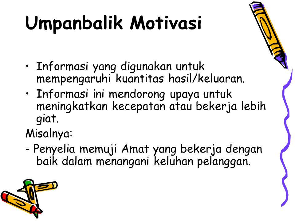 Umpanbalik Motivasi •Informasi yang digunakan untuk mempengaruhi kuantitas hasil/keluaran. •Informasi ini mendorong upaya untuk meningkatkan kecepatan