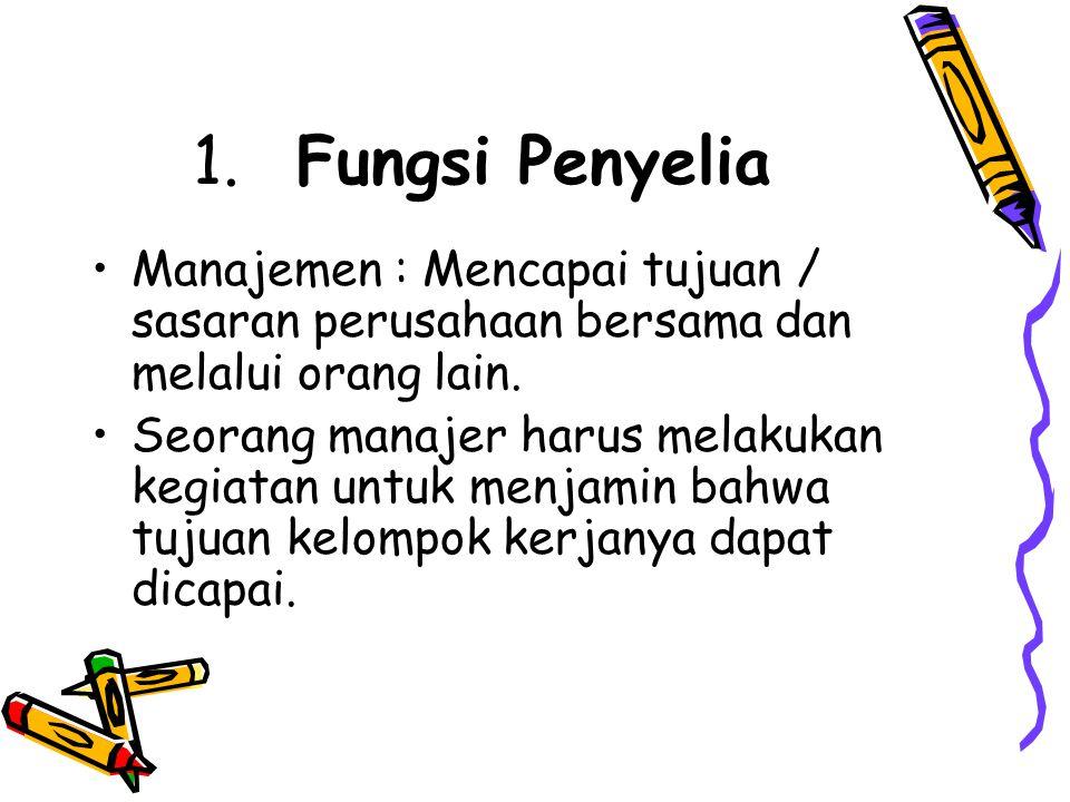 1. Fungsi Penyelia •Manajemen : Mencapai tujuan / sasaran perusahaan bersama dan melalui orang lain. •Seorang manajer harus melakukan kegiatan untuk m