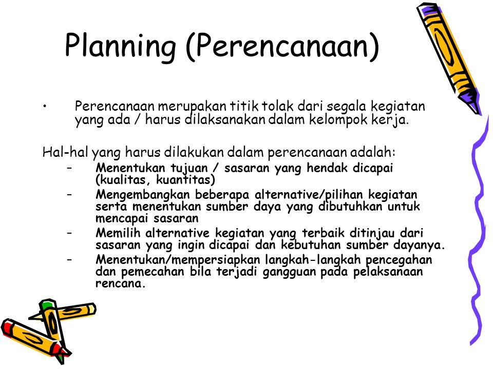 Planning (Perencanaan) •Perencanaan merupakan titik tolak dari segala kegiatan yang ada / harus dilaksanakan dalam kelompok kerja. Hal-hal yang harus