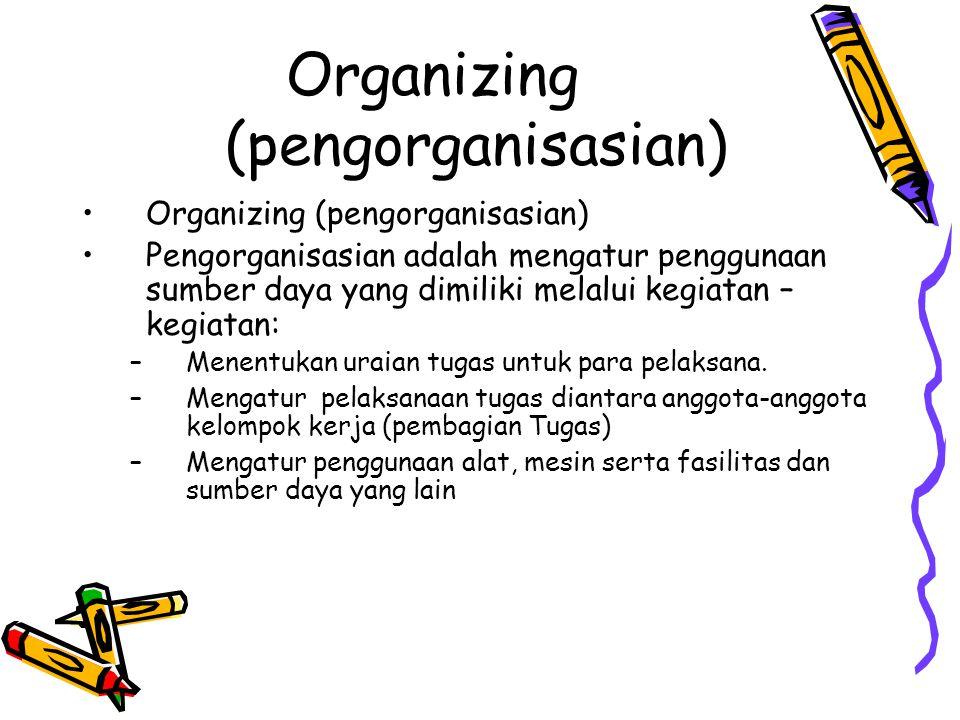 Organizing (pengorganisasian) •Organizing (pengorganisasian) •Pengorganisasian adalah mengatur penggunaan sumber daya yang dimiliki melalui kegiatan – kegiatan: –Menentukan uraian tugas untuk para pelaksana.
