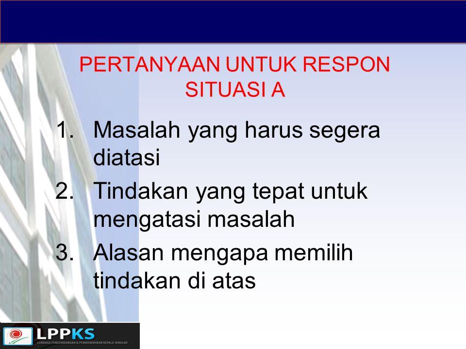 UMPAN BALIK RESPON SITUASI A 1.Ketepatan identifikasi situasi bermasalah dan kualitas alasan.