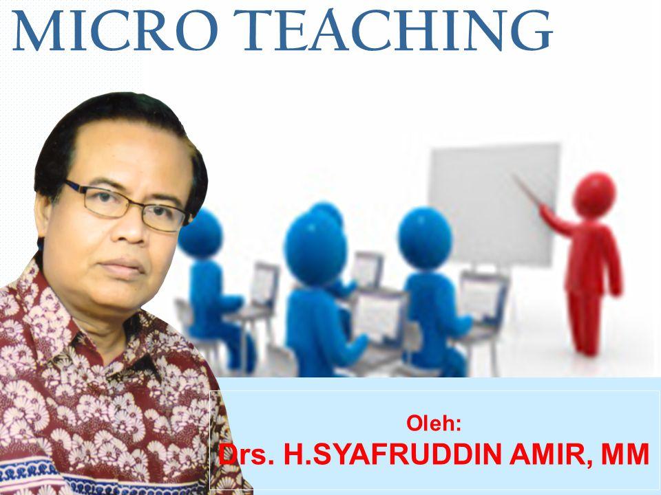MICRO TEACHING Oleh: Drs. H.SYAFRUDDIN AMIR, MM
