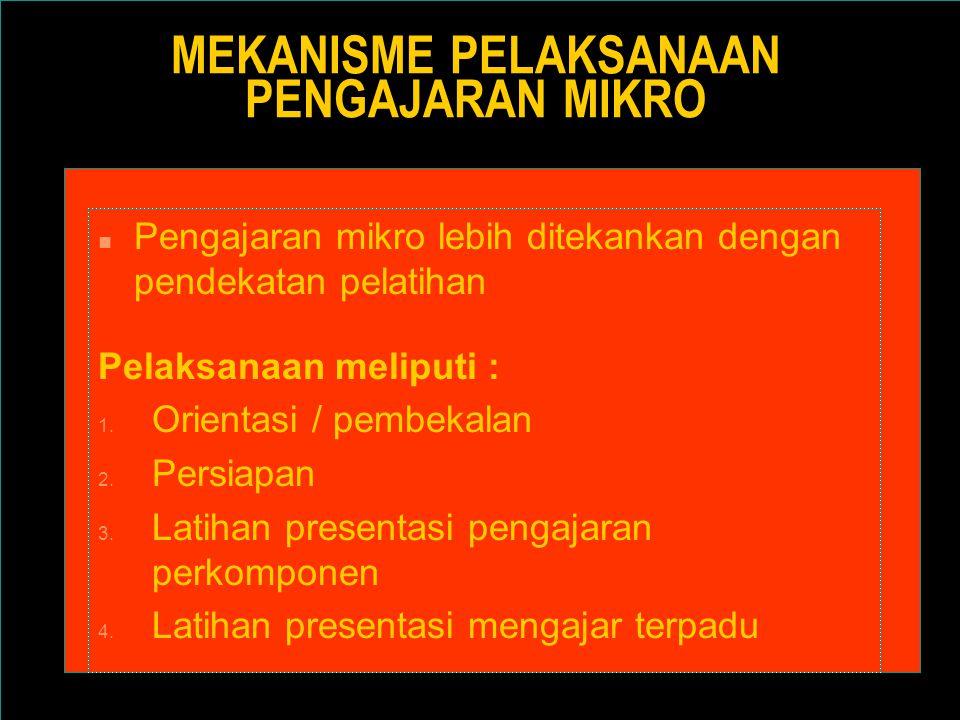 MEKANISME PELAKSANAAN PENGAJARAN MIKRO n Pengajaran mikro lebih ditekankan dengan pendekatan pelatihan Pelaksanaan meliputi : 1. Orientasi / pembekala