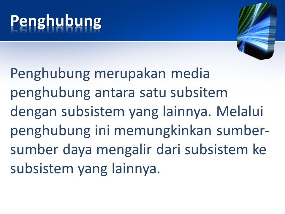 Penghubung merupakan media penghubung antara satu subsitem dengan subsistem yang lainnya. Melalui penghubung ini memungkinkan sumber- sumber daya meng