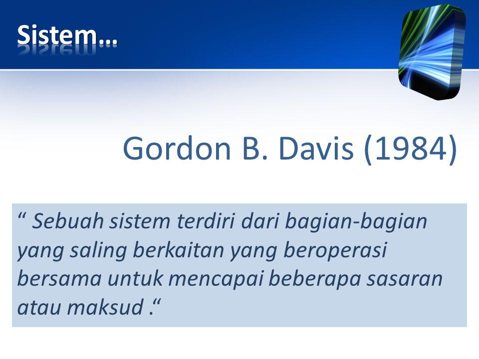 """Gordon B. Davis (1984) """" Sebuah sistem terdiri dari bagian-bagian yang saling berkaitan yang beroperasi bersama untuk mencapai beberapa sasaran atau m"""