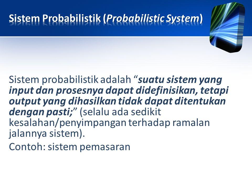 """Sistem probabilistik adalah """"suatu sistem yang input dan prosesnya dapat didefinisikan, tetapi output yang dihasilkan tidak dapat ditentukan dengan pa"""